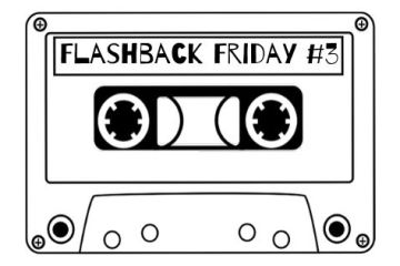 Flashback Friday 3