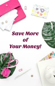 Tips on Saving More of Your Money!