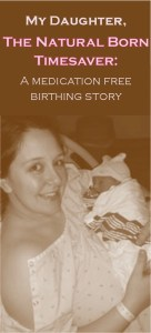 My Daughter, The Natural Born Timesaver: A Medication Free Birthing Story