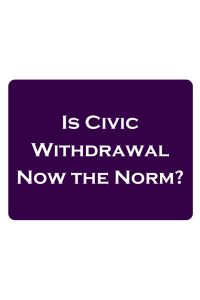 Is Civic Withdrawal Now the Norm?