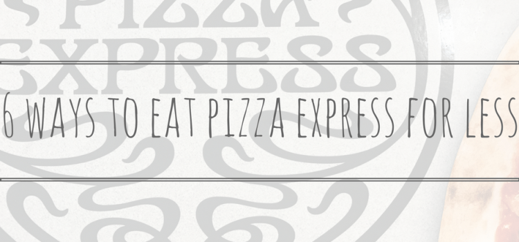 6 Ways to Eat Pizza Express for Less