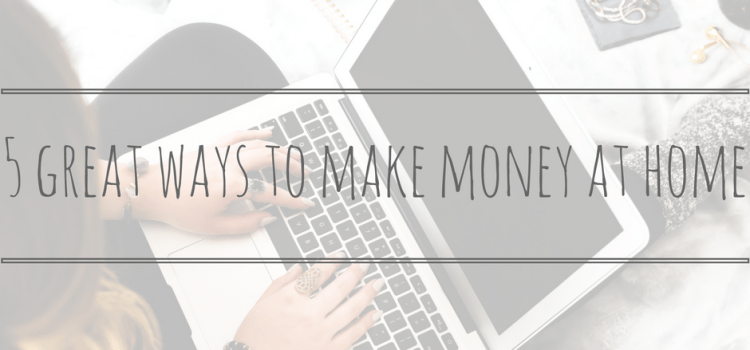 5 Great Ways to Make Money at Home