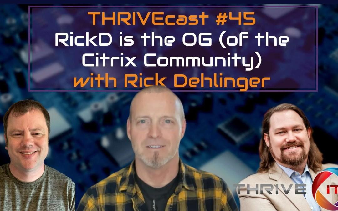 Episode #45:  RickD is a Citrix OG