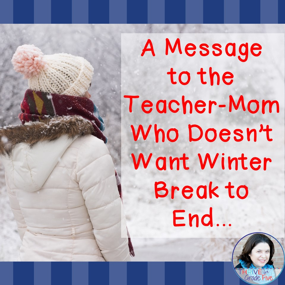 A message to the teacher-mom who doesn't want Winter Break to end…