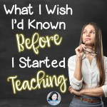 What I Wish I'd Known Before I Started Teaching