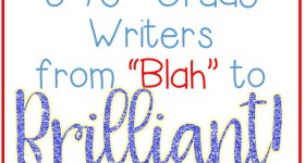 "Take Your Fifth & Sixth Grade Writers From ""Blah"" to BRILLIANT!"