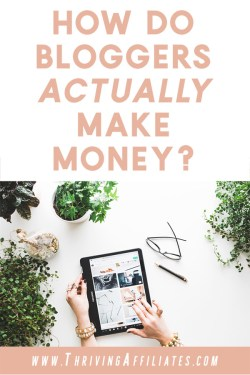 If you're thinking of starting a blog, or have been blogging for awhile now but you finally want to start making some money with it, you may be wondering: How do bloggers make money?Click through to learn how... #thrivingaffiliates