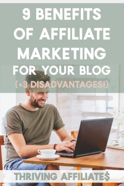 There are many benefits of affiliate marketing for your blog.... and a few disadvantages to it, too. Read all about them here on ThrivingAffiliates.com #affiliatemarketingideas #howtomakemoneyblogging