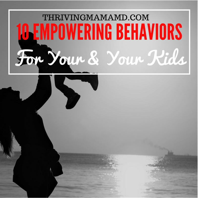 10 Empowering Behaviors for You & Your Kids
