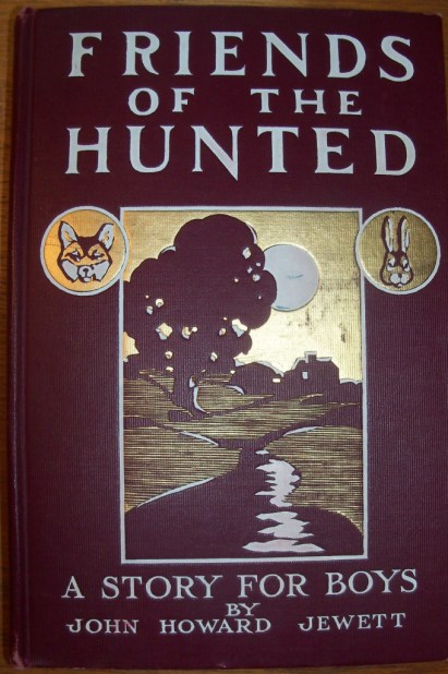 Friends of The Hunted: A Story For Boys by John Howard Jewett. Front Cover Illustration. Decorated Boards.