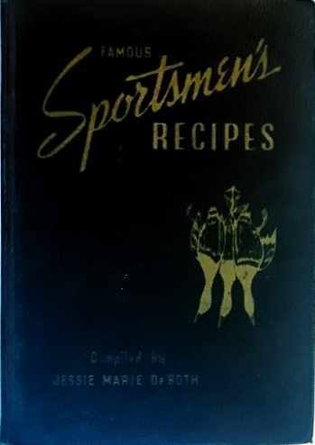 Sportsmen's Recipes, Compiled By Jessie Marie DeBoth. Cookbook. From the Collection of Michael Patrick McCarty