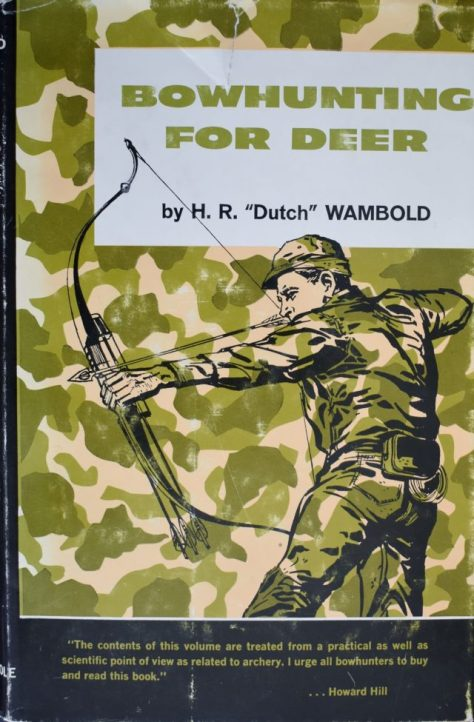 Bowhunting For Deer. By H. R. Dutch Wambold, The Stackpole Company, 1964. Jacket endorsement blurb by Howard Hill; Preface by Fred Bear. A Classic Book On Hunting The White-tailed Deer. From The Collection of Michael Patrick McCarty, Publisher of Through a Hunter's Eyes