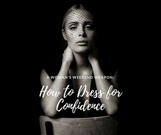 A Woman's Weekend Weapon: How to Dress for Confidence