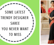 Some Latest and Trendy Designer Saree You Never Want To Miss