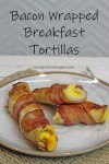 Bacon Wrapped Breakfast Tortilla