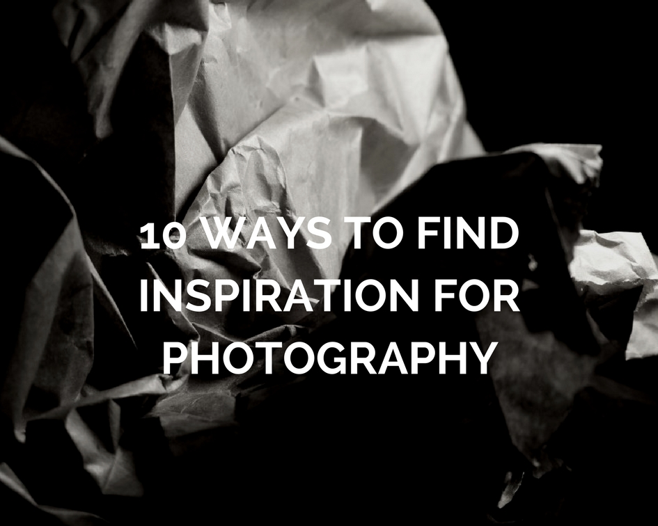 10 Ways to find Inspiration as a Photographer - Through The Iris