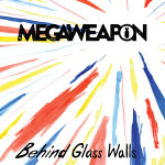 """Megaweapon's new EP busts right out from """"Behind Glass Walls"""""""