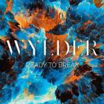 "Wylder is ""Ready to Break"" out a refreshing new single"