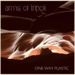 """Get ready to recycle through Arms of Tripoli's """"One Way Plastic"""" many times over"""