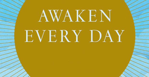 Excerpt of Awaken Every Day book cover.