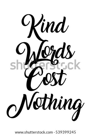 Kind Words Cost Nothing Quote Print Stock Vector 539399245