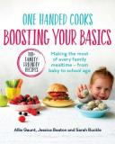 One Handed Cooks: Boosting Your Basics: Making the Most of Every Family Mealtime - From Baby to Scho 1 HANDED COOKS BOOSTING Y..