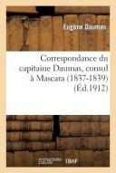 Correspondance Du Capitaine Daumas, Consul Mascara (1837-1839) FRE-CORRESPONDANCE DU CAPITAIN (Histoire) [ Eugene Daumas ]