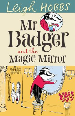 Mr. Badger and the Magic Mirror [ Leigh Hobbs ]