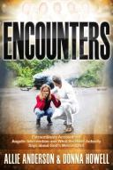 Encounters: Extraordinary Accounts of Angelic Intervention and What the Bible Actually Says about Go ENCOUNTERS [ Allie Anders..