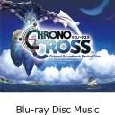 【先着特典】Chrono Cross Original Soundtrack Revival Disc(映像付サントラ/Blu-ray Disc Music)(ステッカー付き) [ ゲームミュージック ]