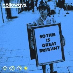 ザ・ホロウェイズ/ソー・ディス・イズ・グレイト・ブリテン? 【CD】
