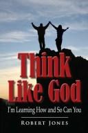Think Like God【電子書籍】[ Robert Jones ]