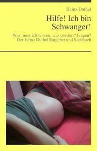 Hilfe! Ich bin Schwanger von Heinz Duthel
