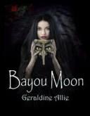 Bayou Moon【電子書籍】[ Geraldine Allie ]