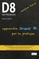 Drupal 8 no problemApprendre Drupal 8 par la pratique【電子書籍】[ Paolo Funaro ]