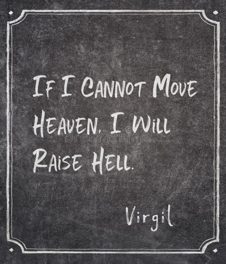Move heaven Virgil quote. If I cannot move heaven, I will raise hell - ancient Roman philosopher and poet Virgil quote written on framed chalkboard royalty free stock images