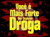 You are stronger than any drug in Portoguese