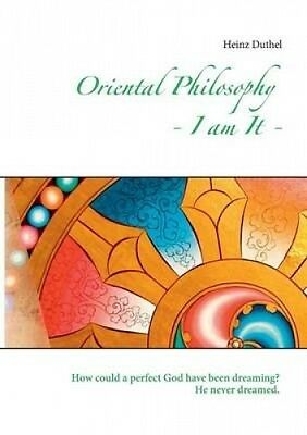 Oriental Philosophy - I Am It. by Heinz Duthel