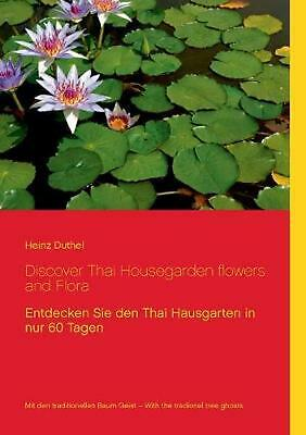 NEW Discover Thai Housegarden Flowers and Flora Photobook by Heinz Duthel Paperb
