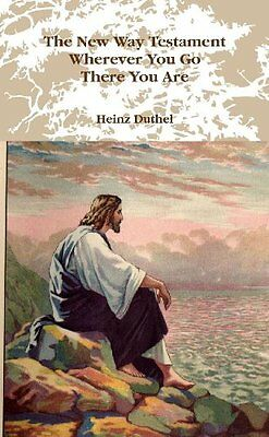 The New Way Testament - Wherever You Go, There You Are Heinz Duthel