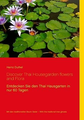 Heinz Duthel , Discover Thai Housegarden flowers and Flora p ... 9783839109137