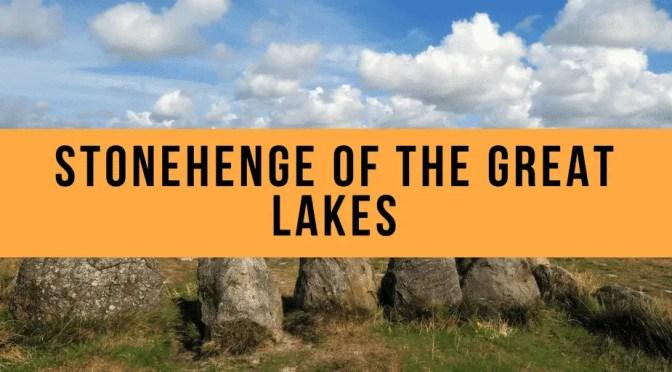 stonehenge of the great lakes