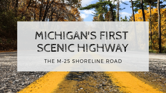 M-25 Introduced as Michigan's First Scenic Highway in 1940