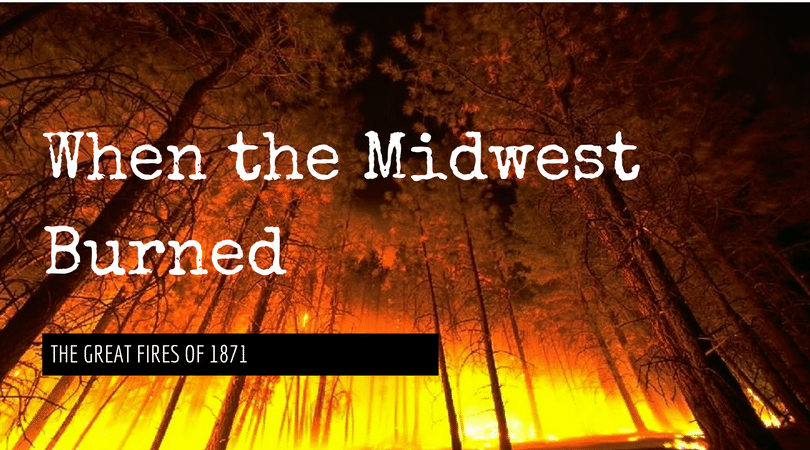 1871 Great Fire - The Burning Great Lakes