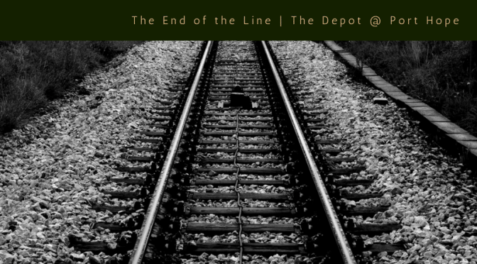 The End of the Line _ Depot @ Port Hope