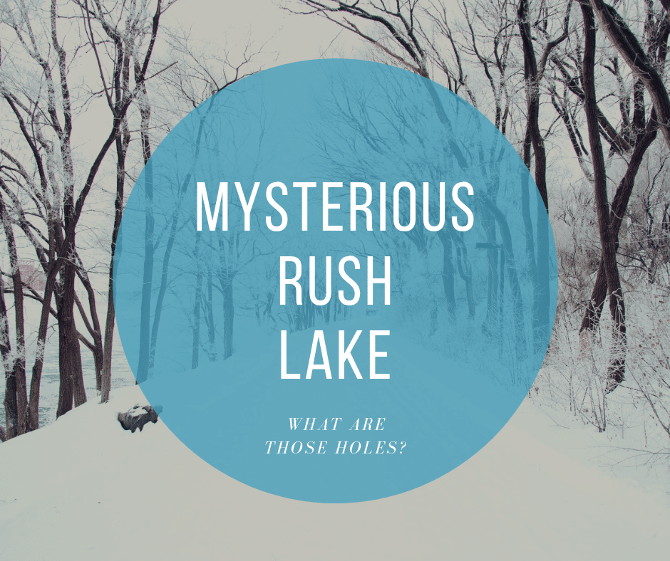 The Mystery of the Holes at Rush Lake