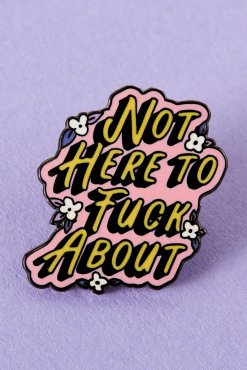 Punky Pins - Not Here To F**k About Enamel Pin