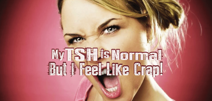 Doctor-Says-My-TSH-Is-Normal-But-I-Feel-Like-Crap