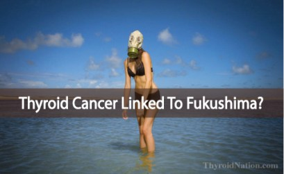 Could My Thyroid Cancer Be Caused By The Fukushima Disaster?