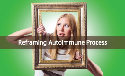 Reframe-Your-Thinking-On-Autoimmune-Disease
